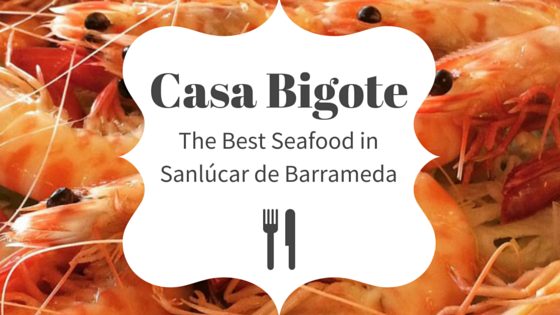 Casa Bigote: The Best Seafood in Sanlúcar de Barrameda