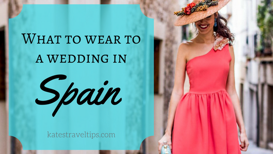 What to wear to a wedding in Spain: Spring/Summer | Kate\'s Travel Tips